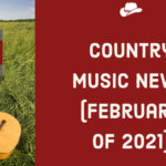 Country Music News February of 2021